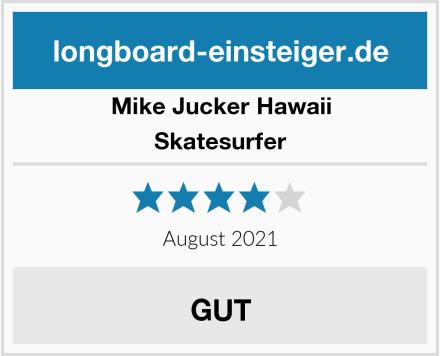Mike Jucker Hawaii Skatesurfer Test