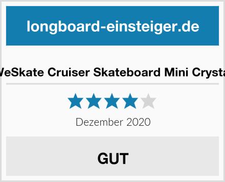WeSkate Cruiser Skateboard Mini Crystal Test